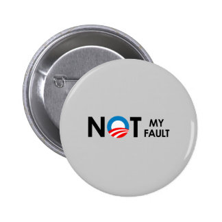Anti-Obama - Not my fault black Pinback Button