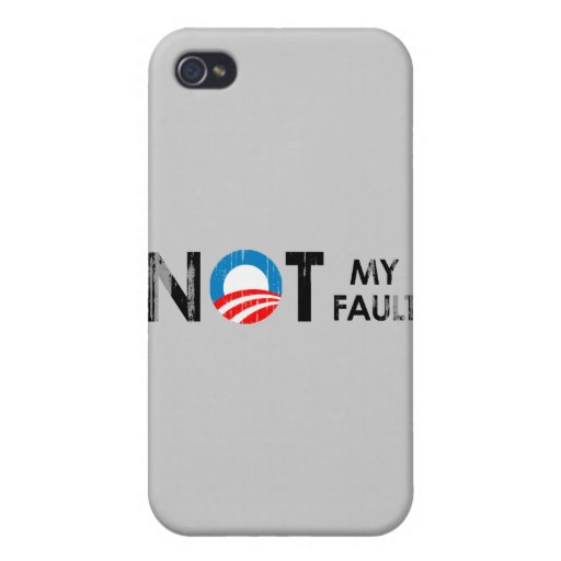 ANTI-OBAMA - NOT MY FAULT BLACK- Faded.png Covers For iPhone 4