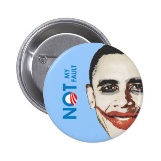 Anti-Obama - Not my fault Pinback Buttons
