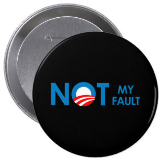Anti-Obama - Not my fault Buttons