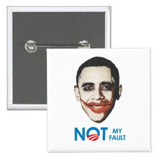 Anti-Obama - Not my fault Pinback Button