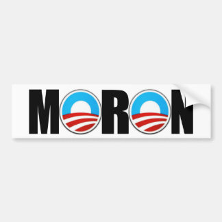 Anti Obama Obama's a moron Bumper Sticker