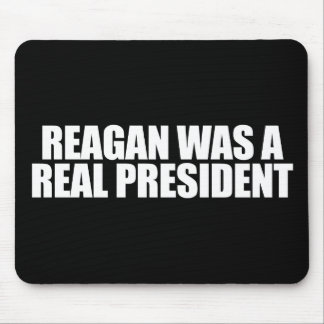 ANTI-OBAMA- Reagan was a real President Mouse Pad