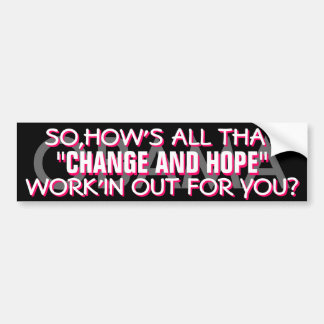 "ANTI OBAMA - SO,HOW'S ALL THAT ""CHANGE AND HOPE"" BUMPER STICKER"