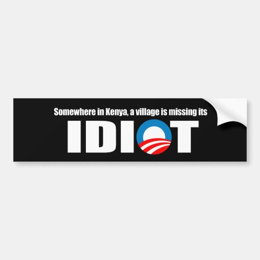 Anti-Obama - Somewhere in Kenya a village is missi Bumper Stickers
