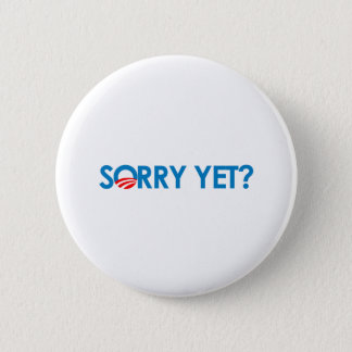 Anti-Obama - Sorry Yet? Button