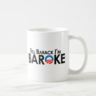 Anti-Obama - Tell Barack Im Baroke Coffee Mug