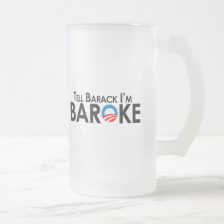 Anti-Obama - Tell Barack Im Baroke Frosted Glass Beer Mug