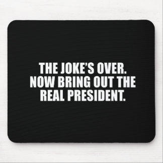 ANTI-OBAMA- The Joke is over, bring out the real P Mouse Pads