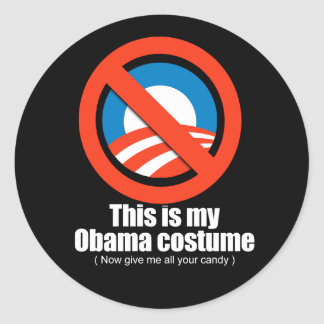Anti-Obama - this is my obama costume now give me  Classic Round Sticker