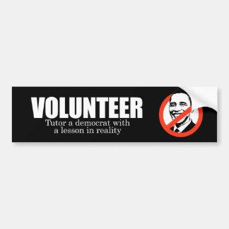 ANTI-OBAMA- Volunteer - Tutor a democrat Bumper Sticker
