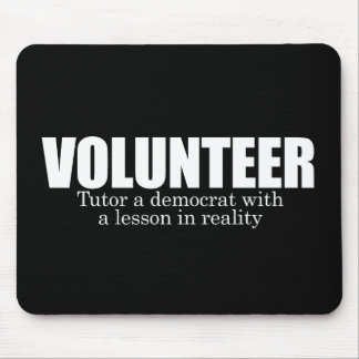 ANTI-OBAMA- Volunteer - Tutor a democrat Mouse Pad