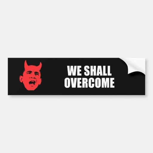 ANTI-OBAMA- We shall overcome Bumper Sticker
