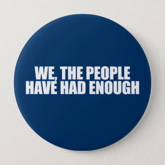 ANTI-OBAMA- We the people have had enough Pinback Button