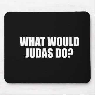 ANTI-OBAMA- What would Judas do Mouse Pad