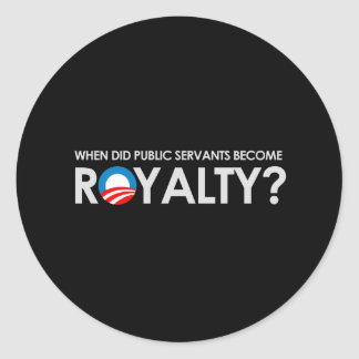 Anti-Obama - WHEN DID SERVANTS BECOME ROYALTY T-sh Classic Round Sticker