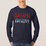 Anti-Obama - WHEN DID SERVANTS BECOME ROYALTY T-sh T Shirt