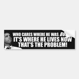 Anti Obama: Who Cares Where He Was Born? Car Bumper Sticker