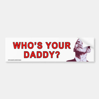 "anti Obama ""Who's Your Daddy?"" Sticker Bumper Stickers"