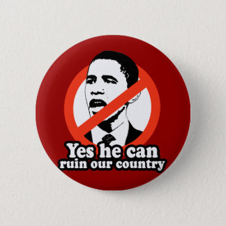 ANTI-OBAMA / YES HE CAN RUIN OUR COUNTRY BUTTON