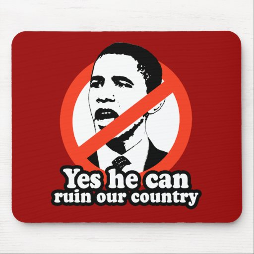 ANTI-OBAMA / YES HE CAN RUIN OUR COUNTRY MOUSE MAT