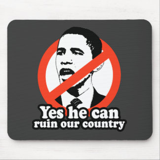 ANTI-OBAMA / YES HE CAN RUIN OUR COUNTRY MOUSE PAD