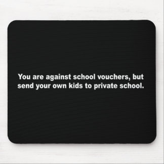 Anti-Obama - YOU are against school vouchers Mouse Pad