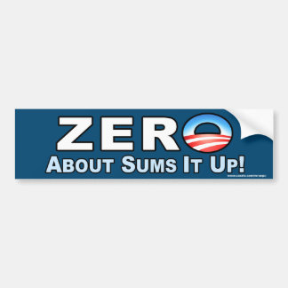 "Anti Obama ""Zero About Sums It Up"" Sticker Car Bumper Sticker"