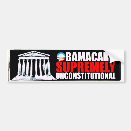 Anti ObamaCare - Supremely Unconstitutional Bumper Stickers