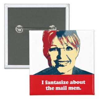 Anti-Palin - I fantasize about the mail men Pinback Buttons