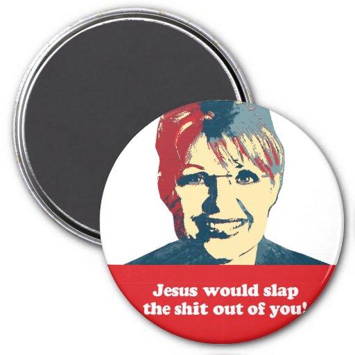 Anti-Palin -   Jesus would slap the shit out of yo Fridge Magnets