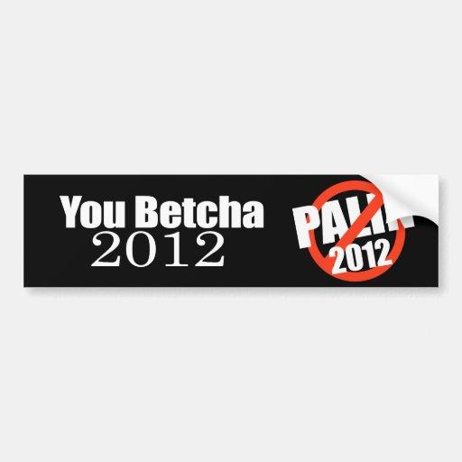 ANTI-PALIN - Usted betcha 2012 Pegatina De Parachoque
