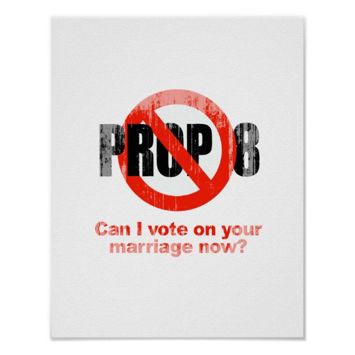 ANTI PROP 8 - Can I vote on your marriage Faded.pn Posters