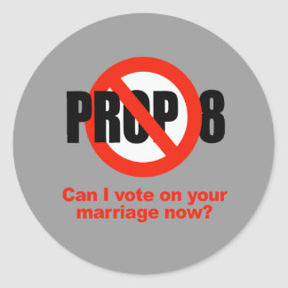 ANTI PROP 8 - Can I vote on your marriage Round Sticker