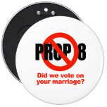 ANTI PROP 8 - Did we vote on your marriage? Buttons
