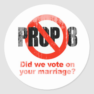ANTI PROP 8 - Did we vote on your marriage Faded p Sticker