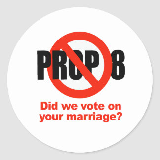 ANTI PROP 8 - Did we vote on your marriage Stickers