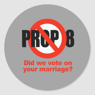 ANTI PROP 8 - Did we vote on your marriage Round Stickers