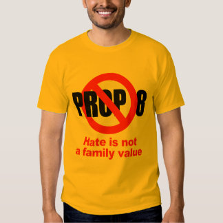 ANTI PROP 8 - Hate is not a family value T-shirt