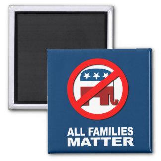 Anti-Republican - All families matter Fridge Magnet