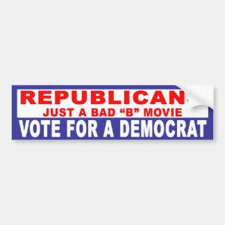 Anti-Republican -  Just A Bad B Movie Car Bumper Sticker