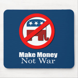 Anti-Republican - Make Money Not War Mouse Pad