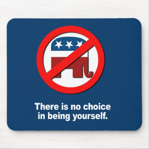 Anti-Republican - There is no choice in being your Mouse Pads