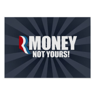 Anti-Romney - R MONEY NOT YOURS.png Print