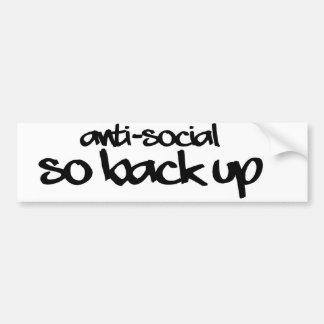 Anti-Social so BACK up Bumper Sticker Car Bumper Sticker