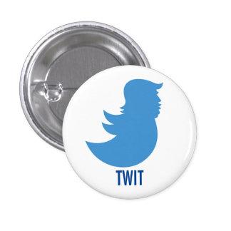 "Anti-Trump Button: ""TWIT"" Button"