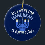 "Anti Trump Hanukkah Ceramic Ornament<br><div class=""desc"">All I Want for Hanukkah is a new POTUS. A new president would be a great gift for this Jewish person. A cool Anti-Trump judaism present for a Jew who wants to impeach Donald Trump. Resis with this cool blue menorah.</div>"