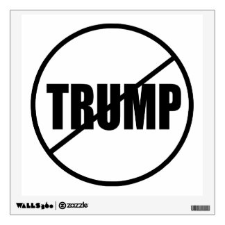 Anti Trump No Trump Custom Donald Trump Wall Decal