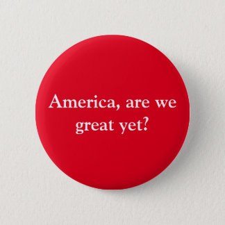 "Anti-trump resistance button ""Are we great yet?"""
