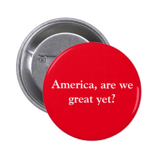 """Anti-trump resistance button """"Are we great yet?"""""""